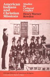 American Indians and Christian Missions: Studies in Cultural Conflict - Bowden, Henry Warner / Marty, Martin E.
