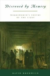 Disowned by Memory: Wordsworth's Poetry of the 1790s - Bromwich, David