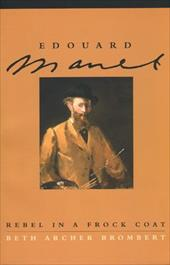 Edouard Manet: Rebel in a Frock Coat - Brombert, Beth Archer