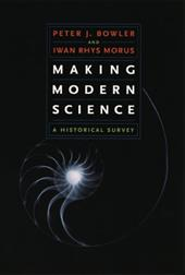 Making Modern Science: A Historical Survey - Bowler, Peter J. / Morus, Iwan Rhys