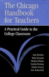 The Chicago Handbook for Teachers: A Practical Guide to the College Classroom - Brinkley, Alan / Fleming, Cynthia Griggs / Rothschild, Eric