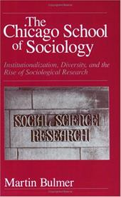 The Chicago School of Sociology Chicago School of Sociology Chicago School of Sociology: Institutionalization, Diversity, and the - Bulmer, Martin