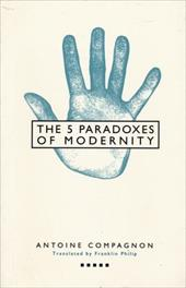 Five Paradoxes of Modernity - Compagnon, Antoine / Philip, Franklin
