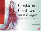 Costume Craftwork on a Budget: Clothing, 3-D Makeup, Wigs, Millinery & Accessories - Huaixiang, Tan