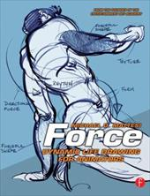 Force: Dynamic Life Drawing for Animators - Mattesi, Michael D.