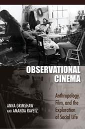 Observational Cinema: Anthropology, Film, and the Exploration of Social Life - Grimshaw, Anna / Ravetz, Amanda