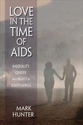 Love in the Time of AIDS: Inequality, Gender, and Rights in South Africa - Hunter, Mark