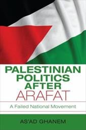 Palestinian Politics After Arafat: A Failed National Movement - Ghanem, As'ad