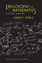 Philosophy of Mathematics: Selected Writings - Peirce, Charles S. / Moore, Matthew E.