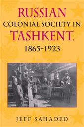Russian Colonial Society in Tashkent, 1865-1923 - Sahadeo, Jeff