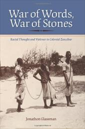 War of Words, War of Stones: Racial Thought and Violence in Colonial Zanzibar - Glassman, Jonathon