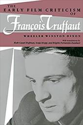 The Early Film Criticism of Francois Truffaut - Dixon, Wheeler Winston / Formentin-Humbert, Brigitte / Kropp, Sonja