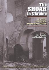 The Shoah in Ukraine: History, Testimony, Memorialization - Brandon, Ray / Lower, Wendy