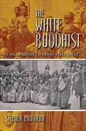 The White Buddhist: The Asian Odyssey of Henry Steel Olcott - Prothero, Stephen R.