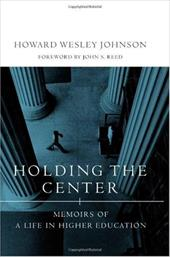 Holding the Center: Memoirs of a Life in Higher Education - Johnson, Howard Wesley / Reed, John S.