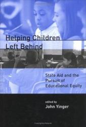 Helping Children Left Behind: State Aid and the Pursuit of Educational Equity - Yinger, John