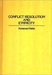 Conflict Resolution and Ethnicity - Rabie, Mohamed / Rabi', Muhammad