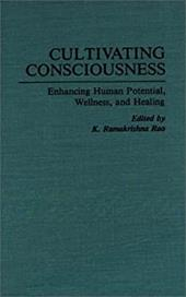 Cultivating Consciousness: Enhancing Human Potential, Wellness, and Healing - Rao, K. Ramakrishna / Ramakrishna Rao, K.