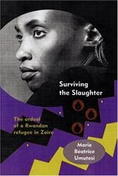 Surviving the Slaughter: The Ordeal of a Rwandan Refugee in Zaire - Umutesi, Marie Beatrice / Emerson, Julia / Newbury, Catharine