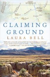 Claiming Ground - Bell, Laura