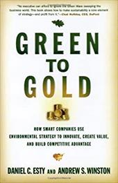 Green to Gold: How Smart Companies Use Environmental Strategy to Innovate, Create Value, and Build Competitive Advantage - Esty, Daniel C. / Winston, Andrew S.