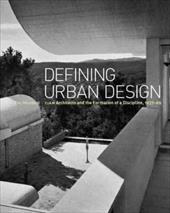 Defining Urban Design: CIAM Architects and the Formation of a Discipline, 1937-69 - Mumford, Eric Paul