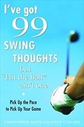 "I've Got 99 Swing Thoughts But ""Hit the Ball"" Ain't One: Pick Up the Pace to Pick Up Your Game - Smith, Christopher / Eubanks, Steve"