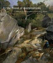 In the Forest of Fontainebleau: Painters and Photographers from Corot to Monet - Jones, Kimberly / Aurisch, Helga / Kennel, Sarah