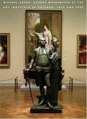 Michael Asher: George Washington at the Art Institute of Chicago, 1979 and 2005 - Moeller, Whitney / Rorimer, Anne / Rondeau, James