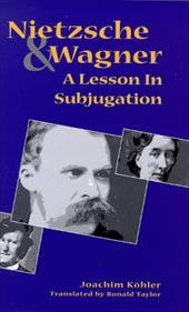 Nietzsche and Wagner: A Lesson in Subjugation - Kohler, Joachim / Taylor, Ronald