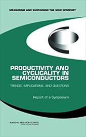 Productivity and Cyclicality in Semiconductors: Trends, Implications, and Questions -- Report of a Symposium - Committee on Measuring and Sustaining the New Economy / National Research Council / Jorgenson, Dale W.