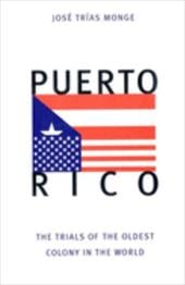 Puerto Rico: The Trials of the Oldest Colony in the World - Monge, Jose Trias / Trias Monge, Jose