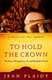 To Hold the Crown to Hold the Crown: The Story of King Henry VII and Elizabeth of York the Story of King Henry VII and Elizabeth o - Plaidy, Jean