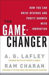 The Game-Changer: How You Can Drive Revenue and Profit Growth with Innovation - Lafley, A. G. / Charan, Ram