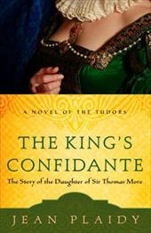 The King's Confidante: The Story of the Daughter of Sir Thomas More - Plaidy, Jean