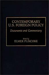 Contemporary U.S. Foreign Policy: Documents and Commentary - Plischke, Elmer