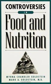 Controversies in Food and Nutrition - Goldstein, Myrna Chandler / Goldstein, Mark A.