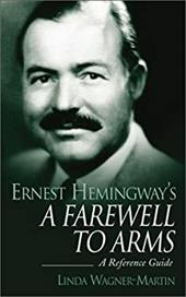 Ernest Hemingway's a Farewell to Arms: A Reference Guide - Wagner-Martin, Linda