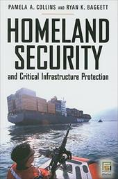 Homeland Security and Critical Infrastructure Protection - Collins, Pamela A. / Baggett, Ryan K.