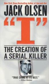 I: The Creation of a Serial Killer - Olsen, Jack