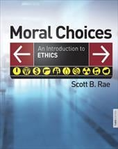 Moral Choices: An Introduction to Ethics - Rae, Scott B.