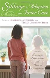 Siblings in Adoption and Foster Care: Traumatic Separations and Honored Connections - Silverstein, Deborah / Smith, Susan Livingston / Pertman, Adam