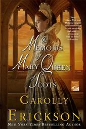 The Memoirs of Mary Queen of Scots - Erickson, Carolly