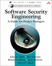 Software Security Engineering: A Guide for Project Managers - Allen, Julia H. / Barnum, Sean / Ellison, Robert J.
