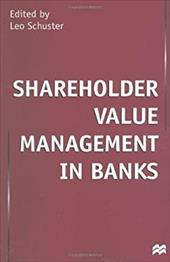 Shareholder Value Management in Banks - Schuster, Leo