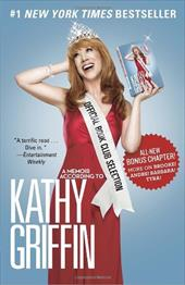 Official Book Club Selection: A Memoir According to Kathy Griffin - Griffin, Kathy
