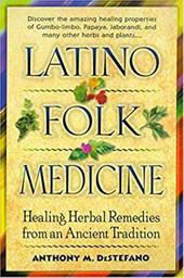 Latino Folk Medicine: Healing Herbal Remedies from Ancient Traditions - DeStefano, Anthony