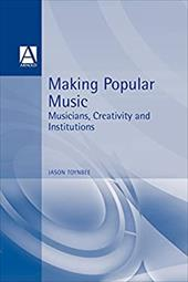 Making Popular Music: Musicians, Creativity and Institutions - Toynbee, Jason / Toynbee, J.