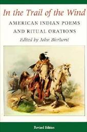 In the Trail of the Wind: American Indian Poems and Ritual Orations / Revised Edition - Bierhorst, John / Bierhorst, Jane B.