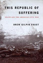 This Republic of Suffering: Death and the American Civil War - Faust, Drew Gilpin